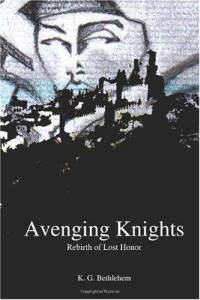 Avenging Knights: Rebirth of Lost HonorBy K.G. Bethlehem