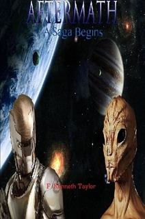 Aftermath: A Saga Begins by F. Kenneth Taylor Available on Lulu.com