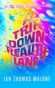 A Trip Down Reality Lane By Ian Thomas Malone